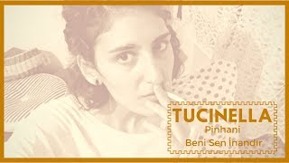 Pinhani - Beni Sen İnandır (Tucinella)