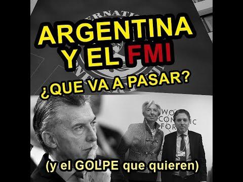 ARGENTINA y el FMI: ¿Que va a pasar?  (y el GOLPE que quieren)