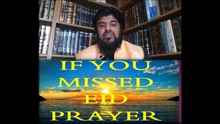 IF YOU MISSED EID PRAYER