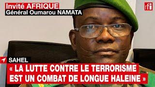 « La lutte contre le terrorisme est un combat de longue haleine » rappelle le général Oumarou Namata