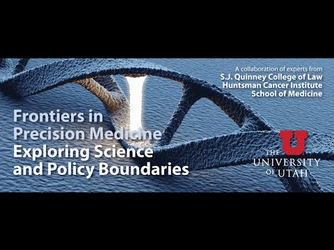 Frontiers in Precision Medicine – Exploring Science and Policy Boundaries Day 1
