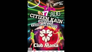CITIZEN KAIN - DJ SET @ CLUB MANIA (17.08.2012 - SUNNY BEACH / BULGARIA)