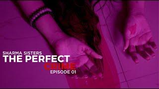 Ep 1 - The Perfect Crime   The Sharma Sisters Series    Tanya Sharma   Kritika Sharma