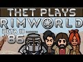 Thet Plays Rimworld Part 86: Power Management [Beta 18] [Modded]