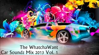 Download The WhatchaWant Car soundz Mix 2013 Vol. 1 MP3 song and Music Video