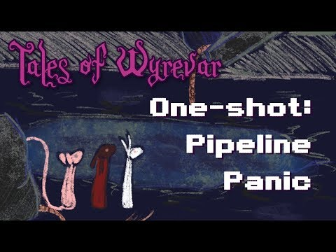 [dnd5e] Tales of Wyrevar: Pipeline Panic Oneshot