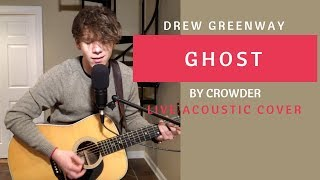 Ghost - Crowder (Live Acoustic Cover by Drew Greenway)