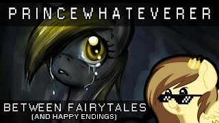 PrinceWhateverer (ft. Liquid Cobalt and ISMBOFepicly) - Between Fairytales and Happy Endings