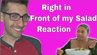 Right In Front of my Salad Video REACTION!