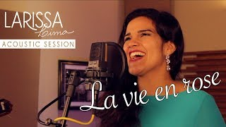 La vie en rose (Édith Piaf) - Acoustic Session - Larissa Lima