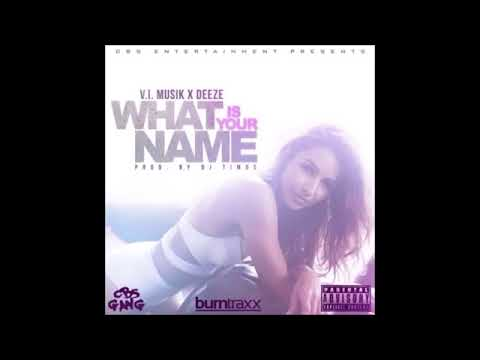 V.I. Musik X Deeze - What Is Your Name (Prod. By DJ Timos)