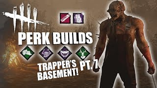 TRAPPER'S BASEMENT! PT. 7 | Dead By Daylight THE TRAPPER PERK BUILDS