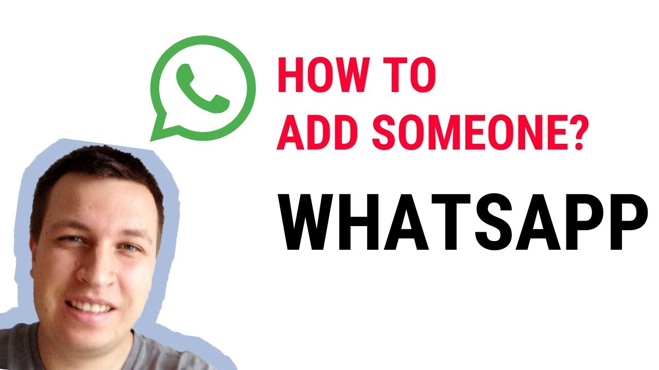 HOW TO ADD SOMEONE ON WhatsApp?