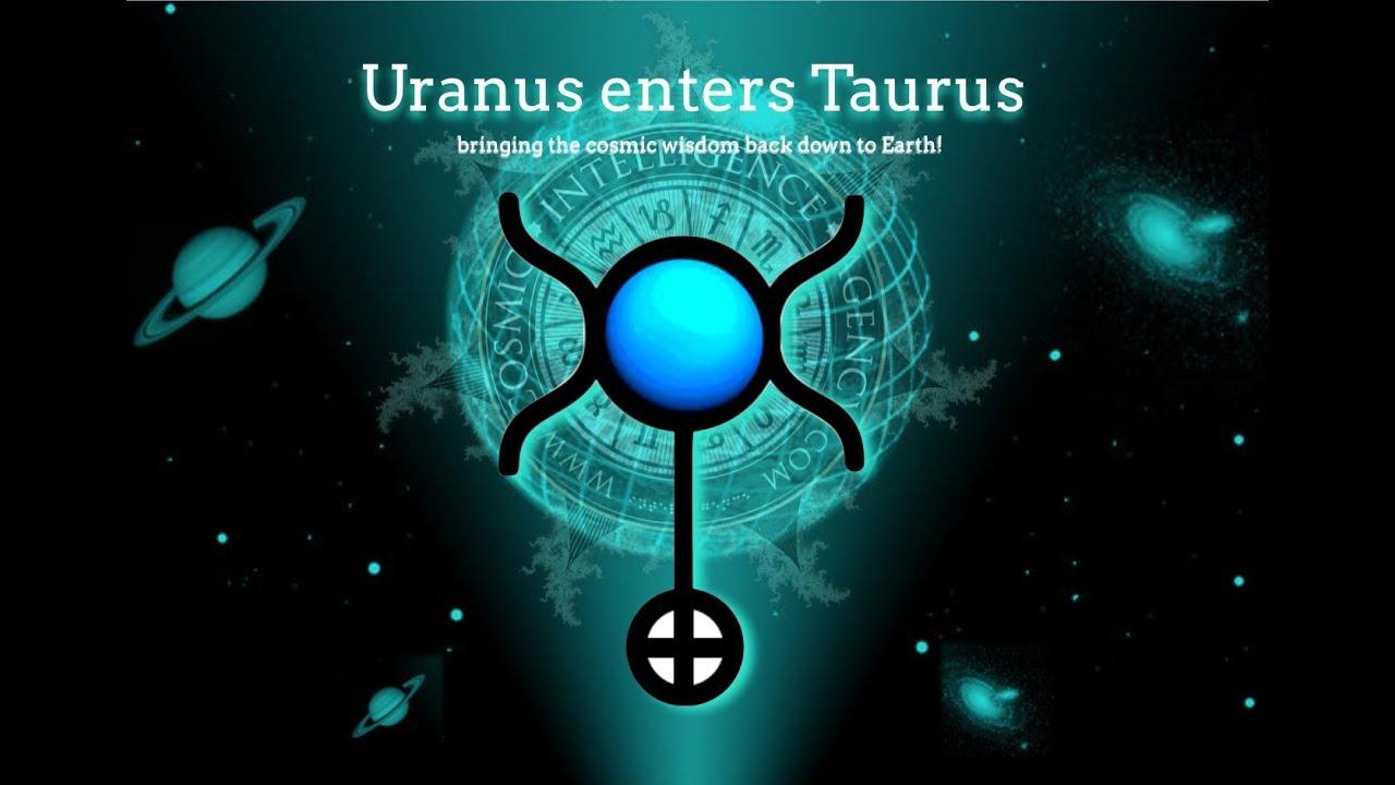Uranus enters Taurus May 15th 2018 | Cosmic*Intelligence*Agency