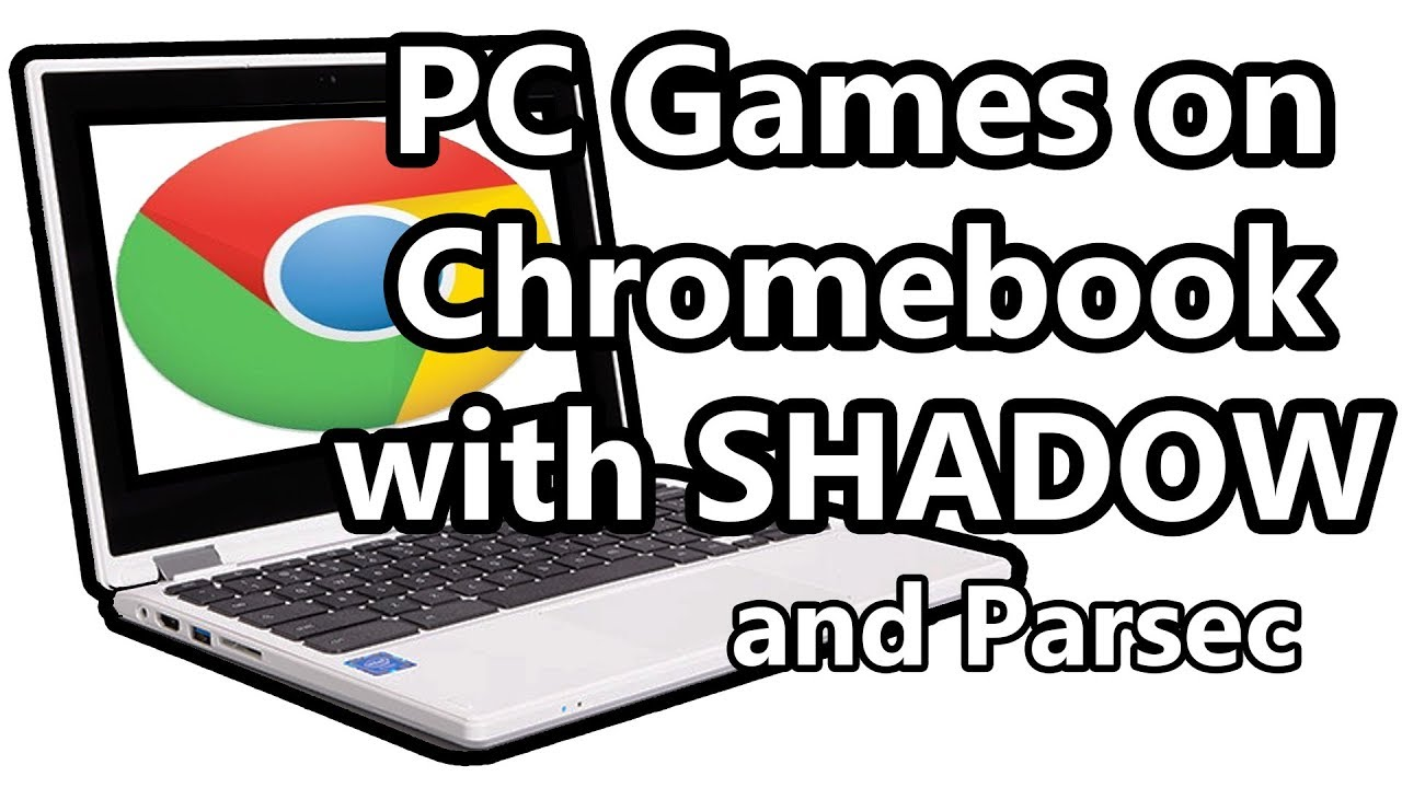 PC Games On Chromebook w/ Shadow and Parsec