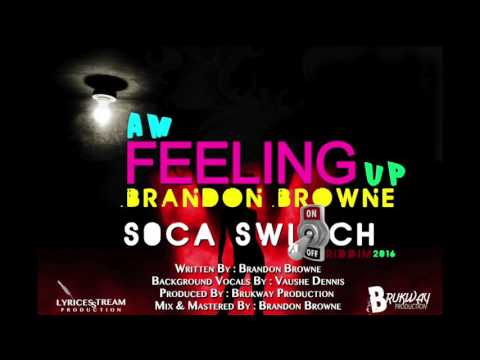 (Antigua Carnival 2016 Soca Music) Brandon Browne - Am feeling up
