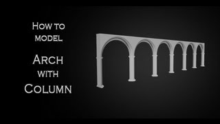 Tutorial: Modeling an 3D arch with column in Autodesk 3Ds Max