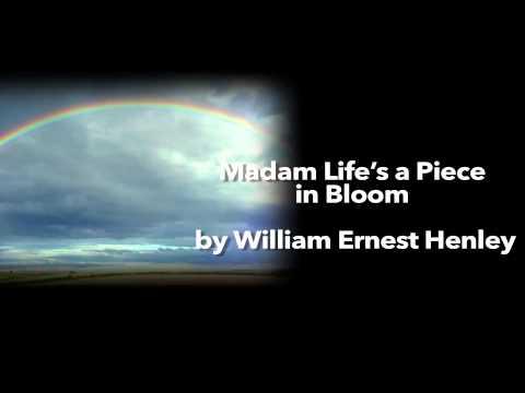 Madam Life's a Piece in Bloom by William Ernest Henley