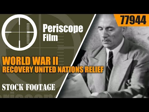 WORLD WAR II RECOVERY  UNITED NATIONS RELIEF AND REHABILITATION ADMINISTRATION FILM 77944