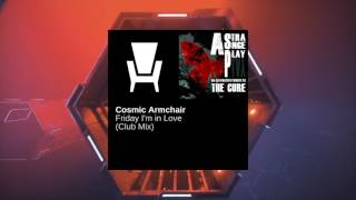 The Cure - Friday I'm in Love (Cosmic Armchair Club Mix)