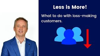 Less is More! What to do with loss-making customers