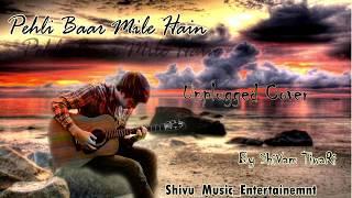 Pehli Baar Mile Hain | Guitar Song | Unplugged Version |  Shivu_Music_Entertainment