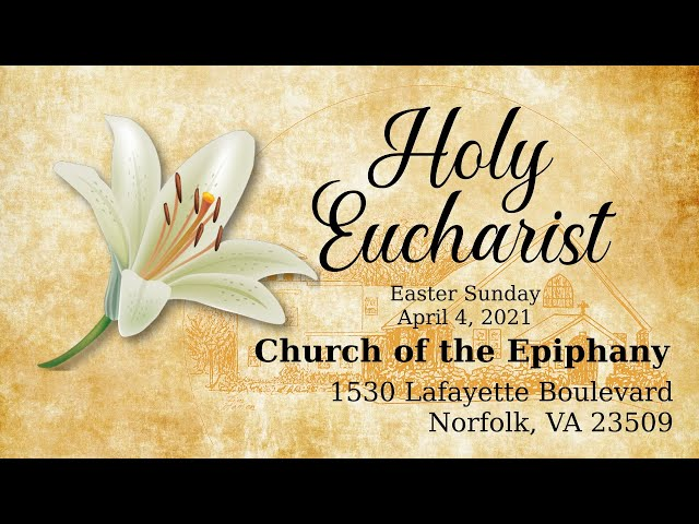 Holy Eucharist, Easter Sunday - April 4, 2021