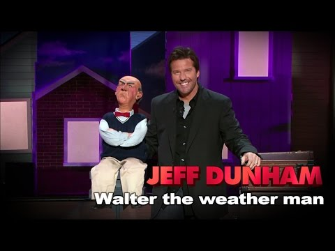 """""""Walter the weather man""""    Spark of Insanity    JEFF DUNHAM"""