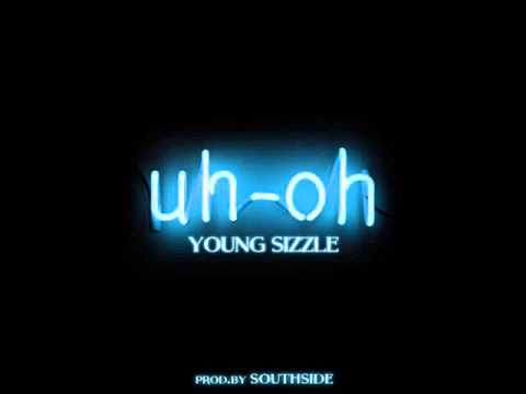 Young Sizzle - Uh Oh (Prod By Southside)