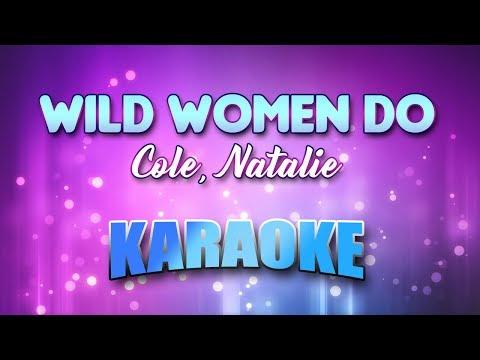 Cole, Natalie - Wild Women Do (Karaoke version with Lyrics)