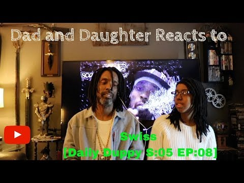 Dad and Daughter reacts to Swiss - Daily Duppy S:05 EP:08