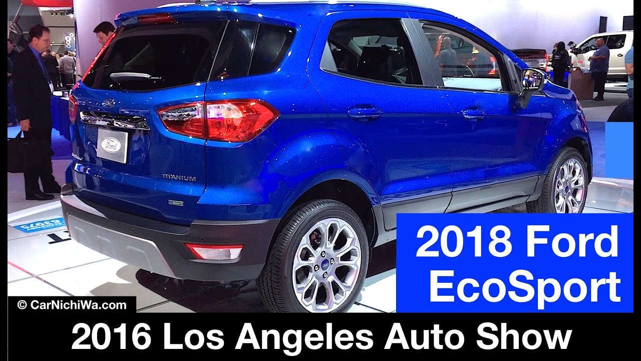 2018 ford ecosport titanium 2016 los angeles auto show youtube. Black Bedroom Furniture Sets. Home Design Ideas