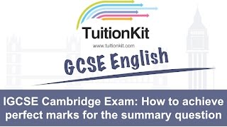 IGCSE Cambridge Exam (First Language English):How to achieve perfect marks for the summary question