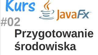 JavaFX kurs od podstaw - przygotowanie środowiska programistycznego #2