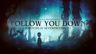 Aviators - Follow You Down (feat. 4EverfreeBrony) (Stranger Things Son