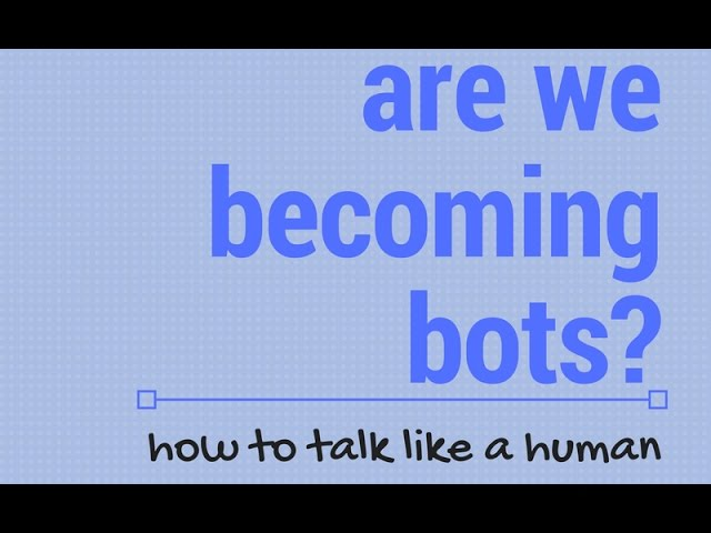 Are We Becoming Bots Online? How to Talk Like a Human