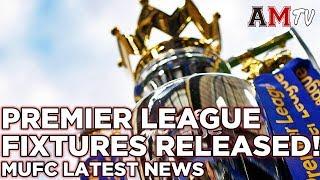 PREMIER LEAGUE 2017/18 FIXTURES RELEASED!   Manchester United News