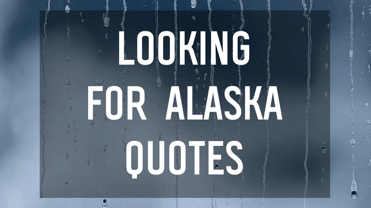 Alaska Quotes Looking For Alaska: Favorite Quotes From Looking For Alaska By John Green