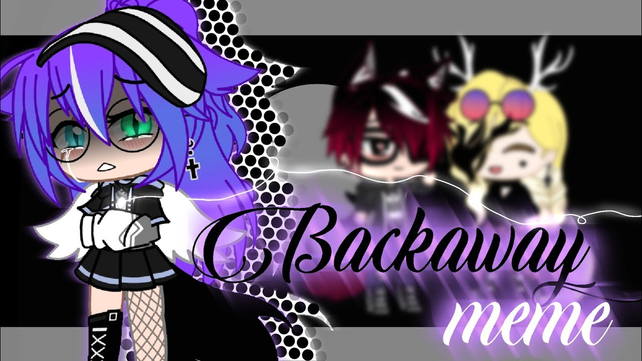 《Backaway 》 Meme || GC (AU)