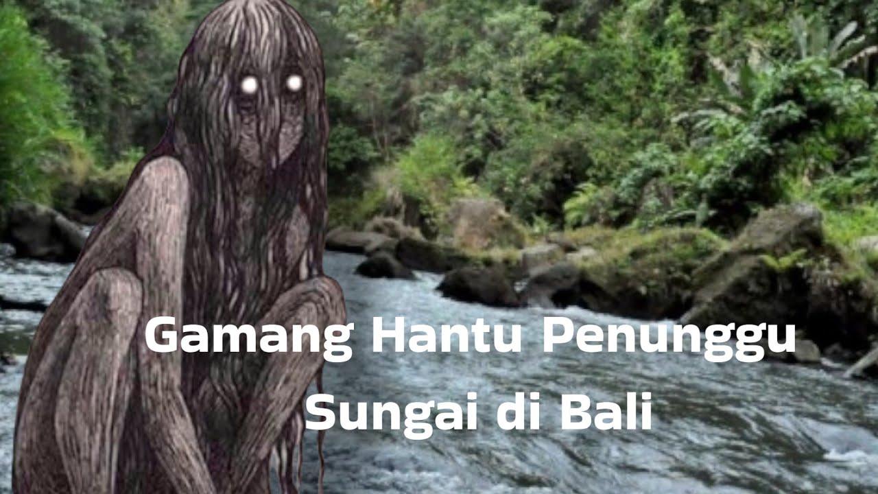 Download Misteri Gamang, Makhluk Tak Kasat Mata Penghuni Sungai di Bali