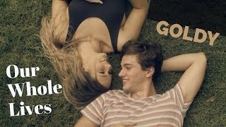 Our Whole Lives - Goldy (New Music) | I Miss You | Short Film