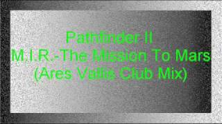 Pathfinder II - M.I.R. - The Mission To Mars (Ares Vallis Club Mix)