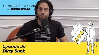Congratulations Podcast w/ Chris D'Elia (VIDEO) | EP36 - Dirty Suck