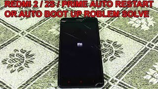 Redmi 2 / 2S / Prime auto restart or auto boot up problem solve