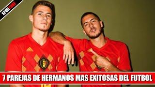 7 Parejas de hermanos MAS EXITOSAS del Futbol