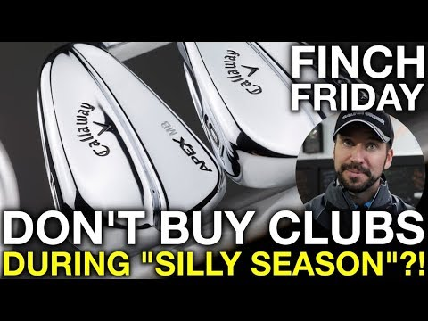 "Don't Buy Golf Clubs During ""SILLY SEASON""!? - Finch Friday"