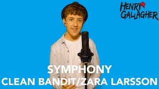 Symphony - Clean Bandit ft. Zara Larsson (Henry Gallagher Cover)