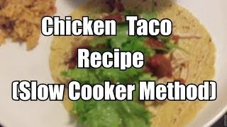 Awesome Chicken Taco Recipe (slow Cooker Style)
