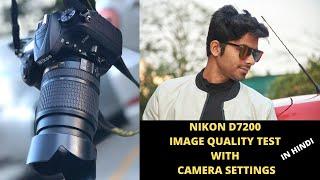 NIKON D7200 IMAGE QUALITY TEST With CAMERA SETTINGS Hindi