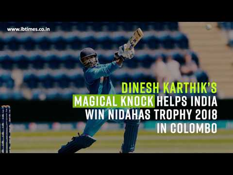 Dinesh Karthik's magical knock helps India win Nidahas Trophy 2018 in Colombo